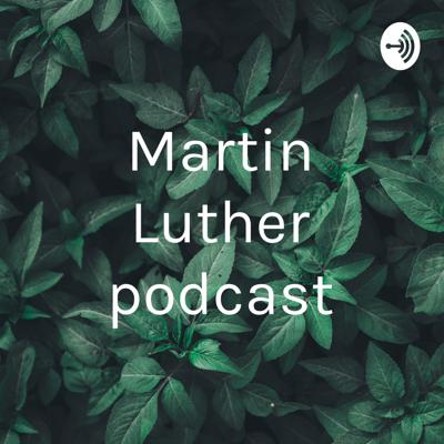 Martin Luther podcast