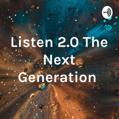 Listen 2.0 The Next Generation