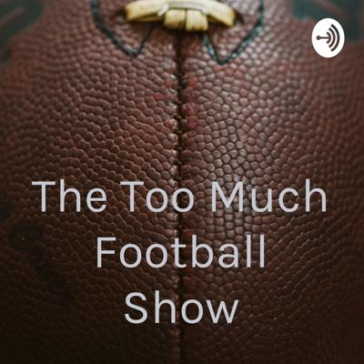 The Too Much Football Show