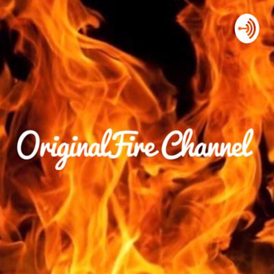 OriginalFire Podcast