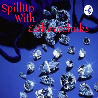 SpillUp With EstherCChuks