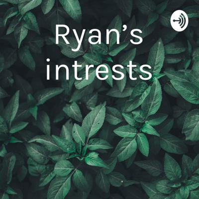 Ryan's intrests