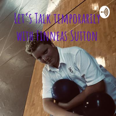 Let's Talk temporarily with Finneas Sutton