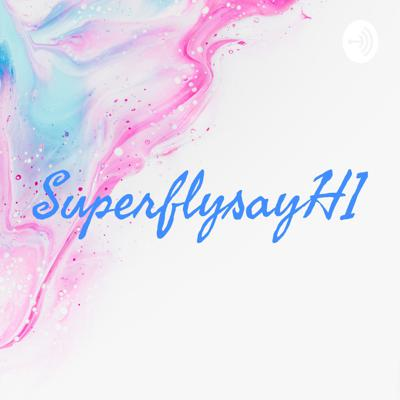 SuperflysayHI