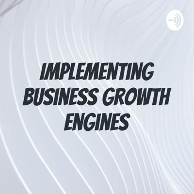 Implementing Business Growth Engines