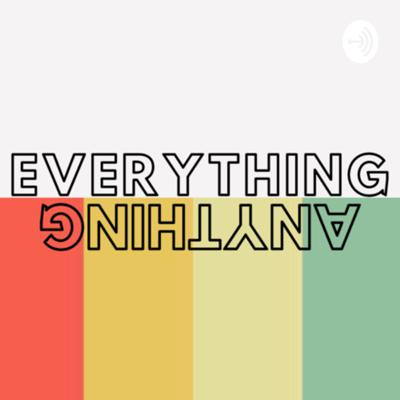 Everything + Anything