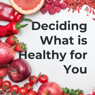 Deciding What is Healthy for You