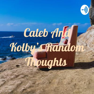 Caleb And Kolby's Random Thoughts