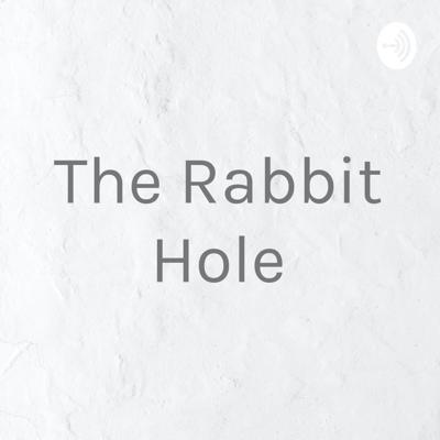 The Rabbit Hole