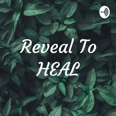 Reveal To HEAL