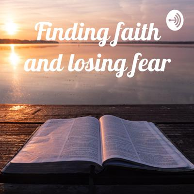Finding faith and losing fear