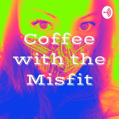 Coffee with the Misfit