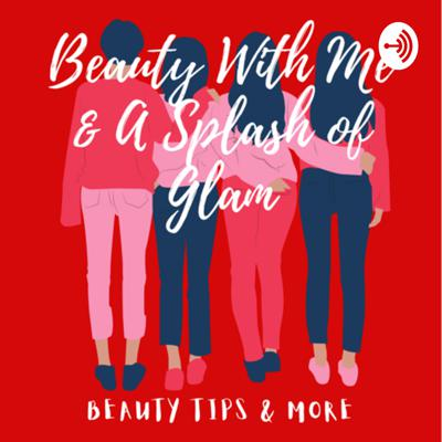 Beauty With Me & A Splash of Glam