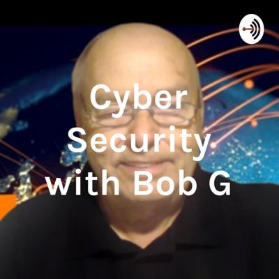 Cyber Security with Bob G