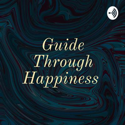 Guide Through Happiness