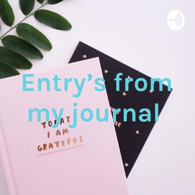 Entry's from my journal