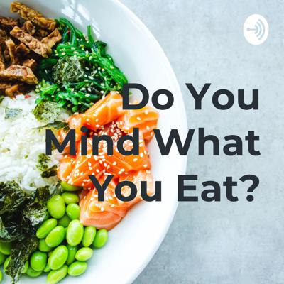 Do You Mind What You Eat?