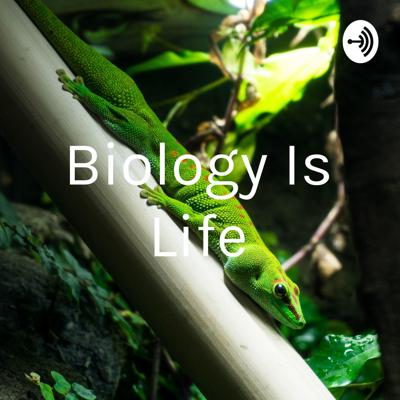 Biology Is Life