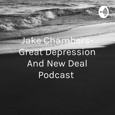Jake Chambers- Great Depression And New Deal Podcast