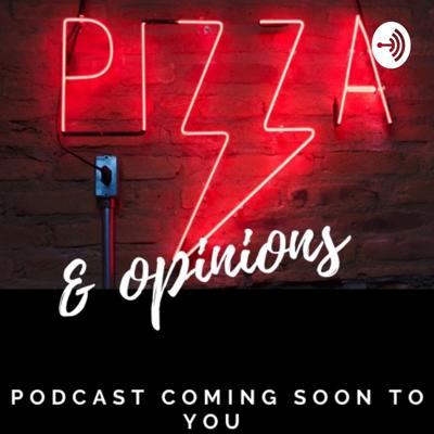 Pizza and opinions.