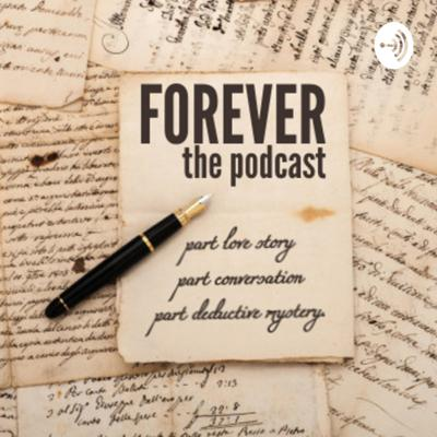 Forever, the podcast