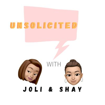 Unsolicited with Joli and Shay