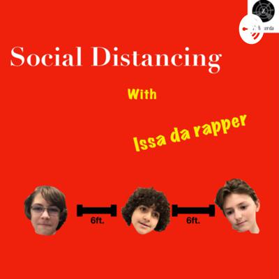 Social Distancing with Issa da rapper