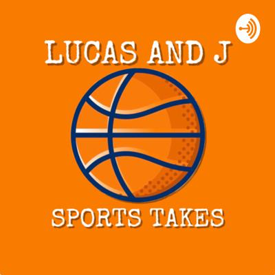 Lucas and J Sports Takes