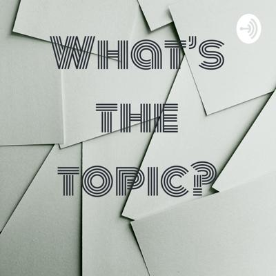 What's the topic?