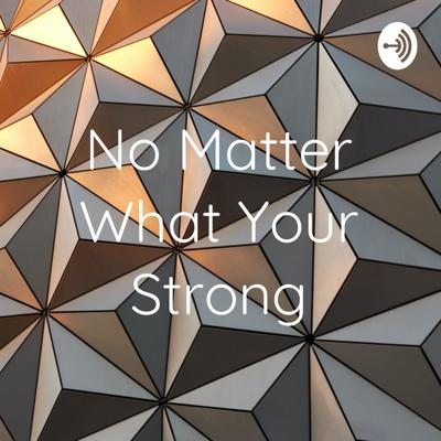 No Matter What Your Strong