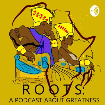 Roots: A Podcast About Greatness