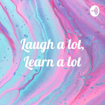 Laugh a lot, Learn a lot