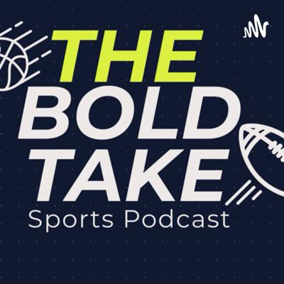 The Bold Take Podcast