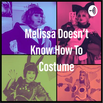 Melissa Doesn't Know How To Costume