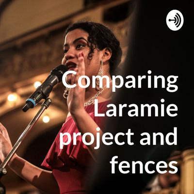 In this podcast I will be comparing the two poems the Laramie project and fences and talking about there culture struggles and how they both suffered similar things in there times.