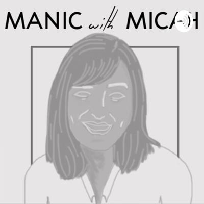 Manic with Micah