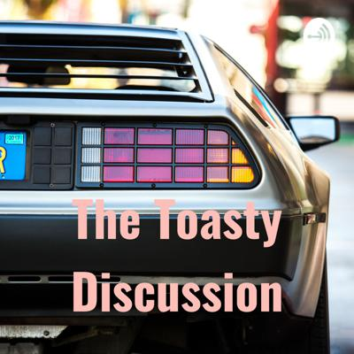 The Toasty Discussion
