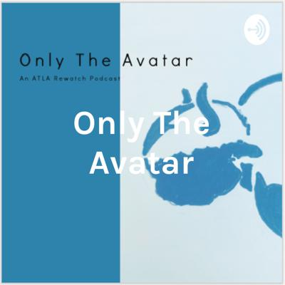 Only The Avatar: A Last Airbender Rewatch