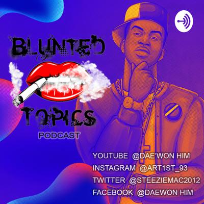 #BluntedTopics Thee Podcast 🤟🏽