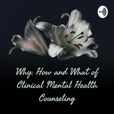 Why, How and What of Clinical Mental Health Counseling