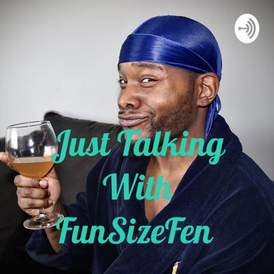 Just Talking With FunSizeFen