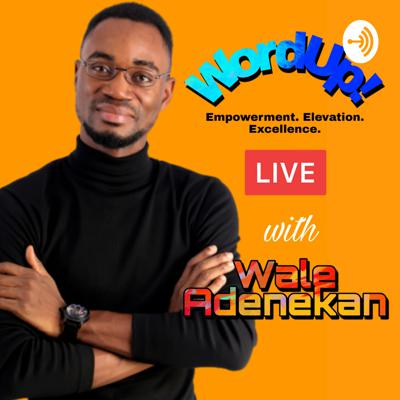 WordUp! (Empowerment, Elevation and Excellence) with Wale Adenekan