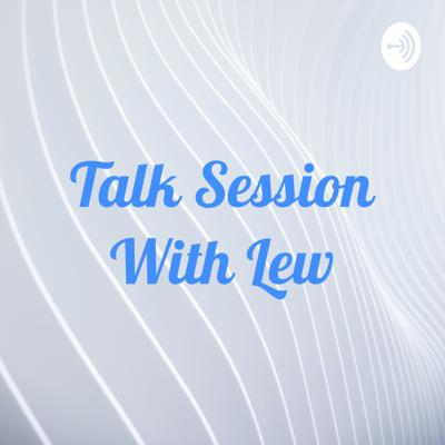 Talk Session With Lew