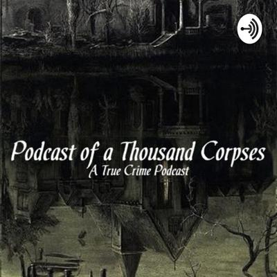 Podcast Of A Thousand Corpses