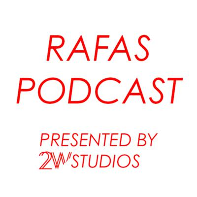 RAFAS PODCAST - Presented by 2W Studios