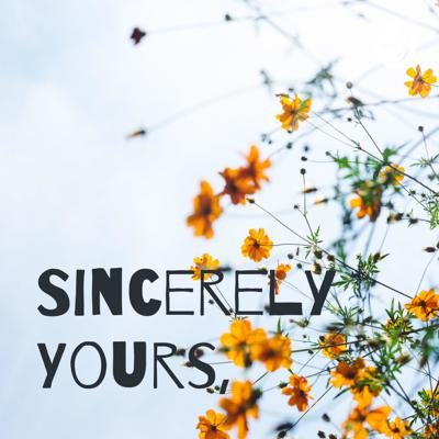 Sincerely Yours,