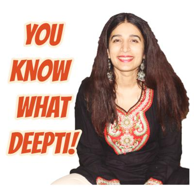 You Know What Deepti!
