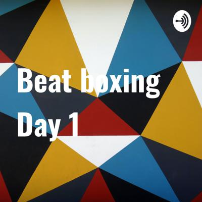 Beat boxing Day 1