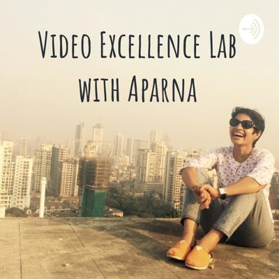 Video Excellence Lab with Aparna