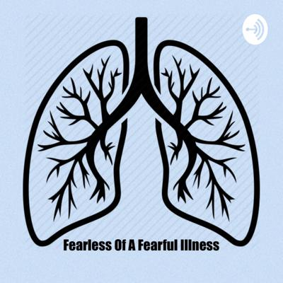 Fearless with A Fearful Illness | A Cystic Fibrosis Podcast